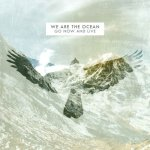 We Are The Ocean - Go Now And Live