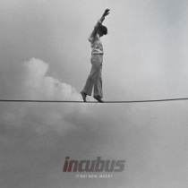 Incubus - If Not Now, When